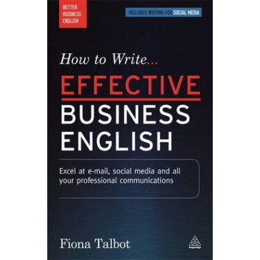 How to Write Effective Business English :Excel at E-mail, Social Media and All Your Professional Communications