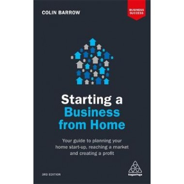 Starting a Business From Home :Your Guide to Planning Your Home Start-up, Reaching a Market and Creating a Profit