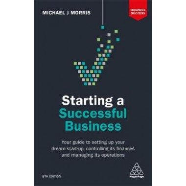 Starting a Successful Business :Your Guide to Setting Up Your Dream Start-up, Controlling its Finances and Managing its Operations