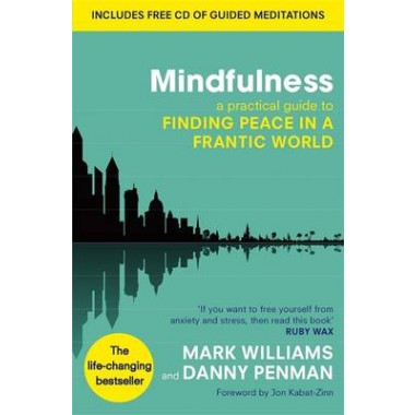 Mindfulness :A practical guide to finding peace in a frantic world