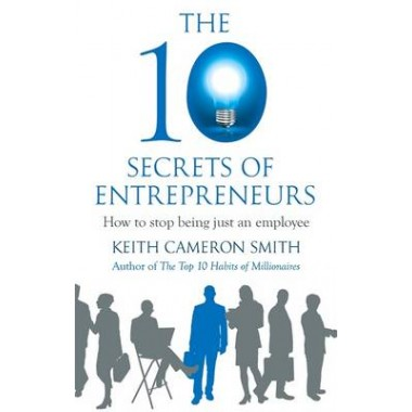 The 10 Secrets of Entrepreneurs :How to stop being just an employee