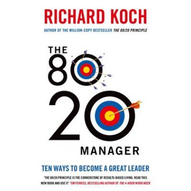 The 80/20 Manager :Ten ways to become a great leader