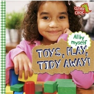 All by Myself: Toys, Play, Tidy Away!