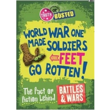Truth or Busted: The Fact or Fiction Behind Battles and Wars