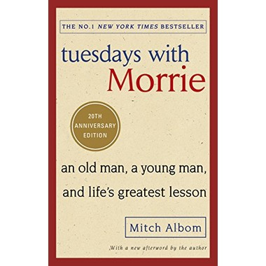 Tuesdays With Morrie :An old man, a young man, and lifes greatest lesson