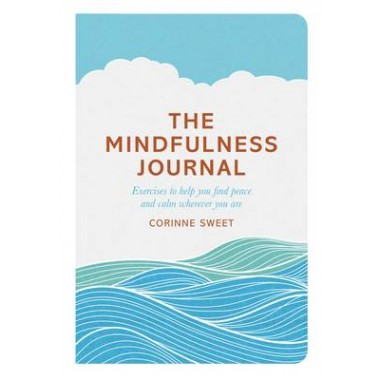 The Mindfulness Journal :Exercises to help you find peace and calm wherever you are