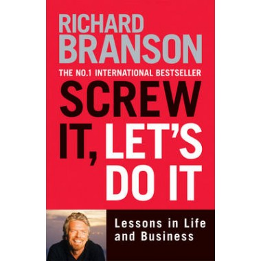 Screw It, Lets Do It :Lessons in Life and Business