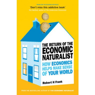 The Return of The Economic Naturalist :How Economics Helps Make Sense of Your World