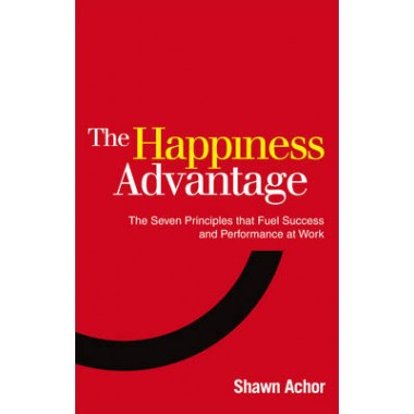 The Happiness Advantage :The Seven Principles of Positive Psychology that Fuel Success and Performance at Work