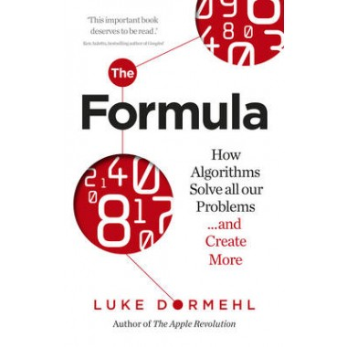 The Formula :How Algorithms Solve All Our Problems ... and Create More