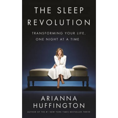 The Sleep Revolution :Transforming Your Life, One Night at a Time