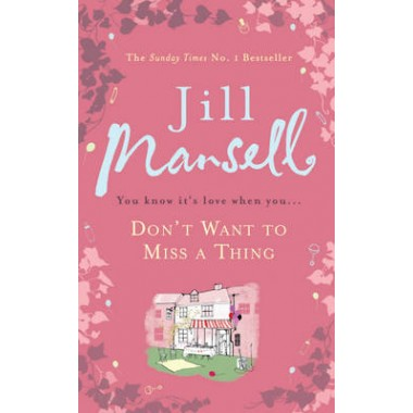 Don't Want To Miss A Thing :A warm and witty romance with many twists along the way