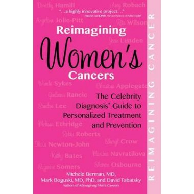 Reimagining Women's Cancers :The Celebrity Diagnosis Guide to Personalized Treatment and Prevention