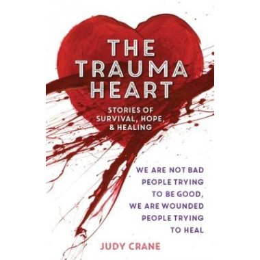 Trauma Heart :We Are Not Bad People Trying to Be Good, We Are Wounded People Trying to Heal
