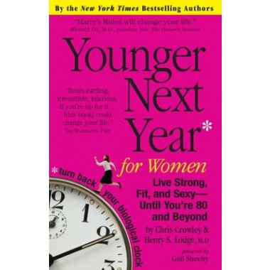 Younger Next Year for Women :Live Strong, Fit, and Sexy---until Youre 80 and Beyond