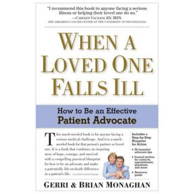 When a Loved One Falls Ill :How to Be an Effective Patient Advocate