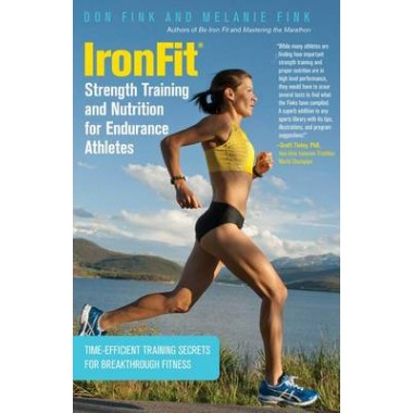 IronFit Strength Training and Nutrition for Endurance Athletes :Time Efficient Training Secrets For Breakthrough Fitness