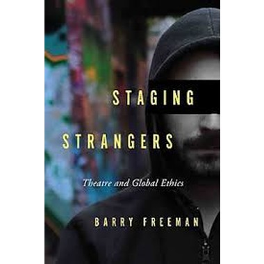 Staging Strangers :Theatre and Global Ethics