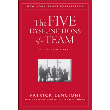 The Five Dysfunctions of a Team :A Leadership Fable