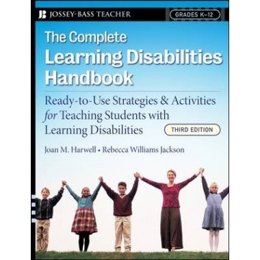 The Complete Learning Disabilities Handbook :Ready-to-Use Strategies and Activities for Teaching Students with Learning Disabilities