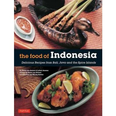 The Food of Indonesia :Delicious Recipes from Bali, Java and the Spices Islands