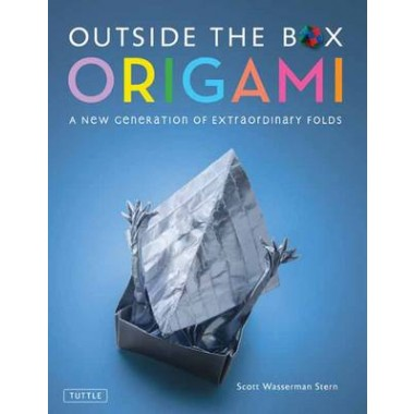 Outside the Box Origami :A New Generation of Extraordinary Folds