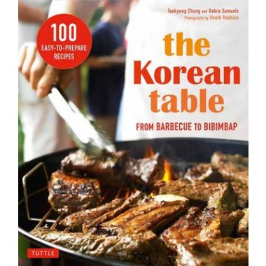 Korean Table :From Barbecue to Bibimbap 100 Easy-To-Prepare Recipes