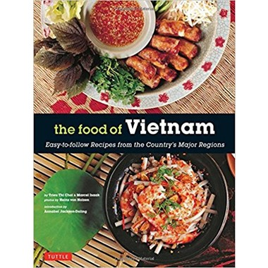 The Food of Vietnam :Easy-to-follow Recipes from the Country's Major Regions
