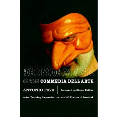 The Comic Mask in the Commedia DellArte :Actor Training, Improvisation, and the Poetics of Survival