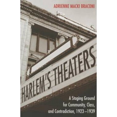 Harlems Theaters :A Staging Ground for Community, Class, and Contradiction, 1923-1939