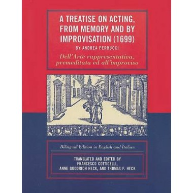 A Treatise on Acting, From Memory and by Improvisation (1699) by Andrea Perrucci :Bilingual Edition in English and Italian