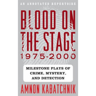 Blood on the Stage, 1975-2000 :Milestone Plays of Crime, Mystery, and Detection