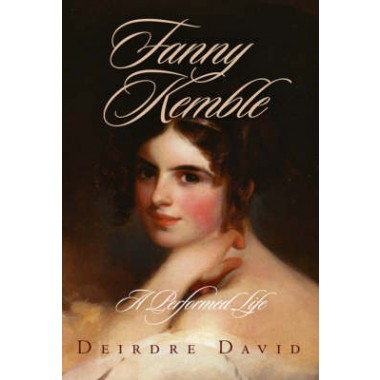 Fanny Kemble :A Performed Life