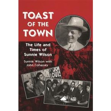 Toast of the Town :The Life and Times of Sunnie Wilson