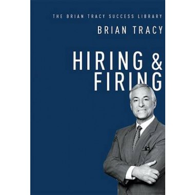 Hiring & Firing: The Brian Tracy Success Library