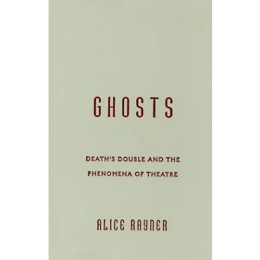 Ghosts :Death's Double and the Phenomena of Theatre