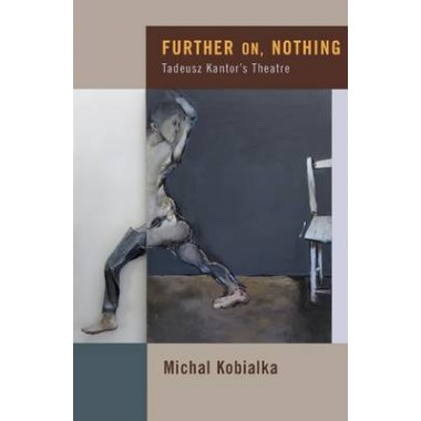 Further on, Nothing :Tadeusz Kantors Theatre