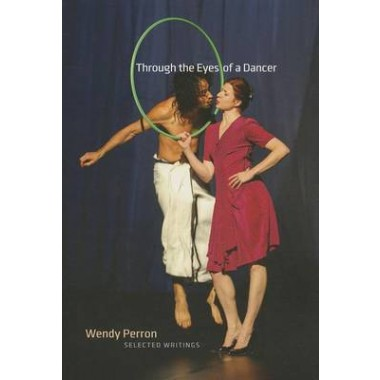 Through the Eyes of a Dancer :Selected Writings