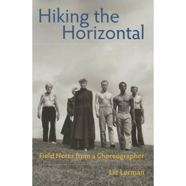 Hiking the Horizontal :Field Notes from a Choreographer