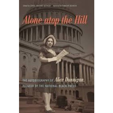 Alone atop the Hill :The Autobiography of Alice Dunnigan, Pioneer of the National Black Press