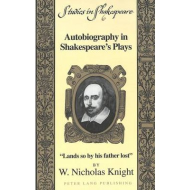 Autobiography in Shakespeare's Plays :Lands So by His Father Lost
