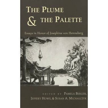 The Plume & the Palette :Essays in Honor of Josephine Von Henneburg