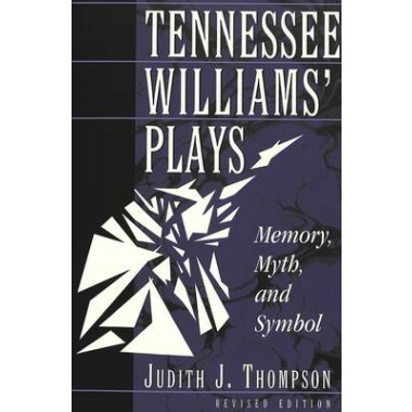 Tennessee Williams Plays :Memory, Myth, and Symbol