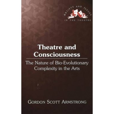 Theatre and Consciousness :The Nature of Bio-evolutionary Complexity in the Arts
