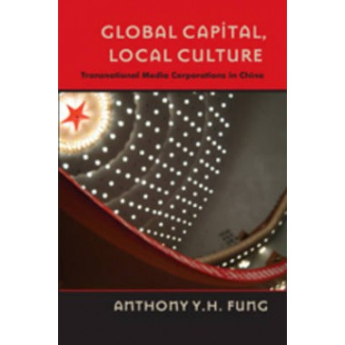 Global Capital, Local Culture :Transnational Media Corporations in China