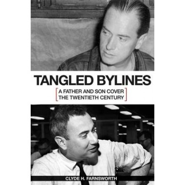 Tangled Bylines :A Father and Son Cover the Twentieth Century