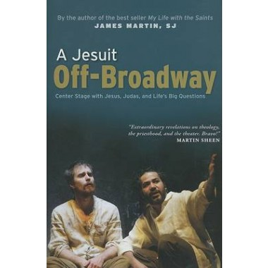 A Jesuit Off-broadway :Center Stage with Jesus, Judas, and Lifes Big Questions