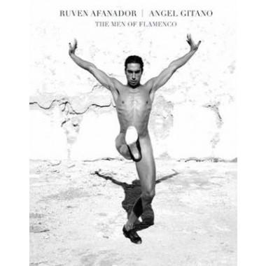 Ruven Afanador: Angel Gitano :The Men of Flamenco