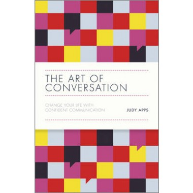 The Art of Conversation :Change Your Life with Confident Communication