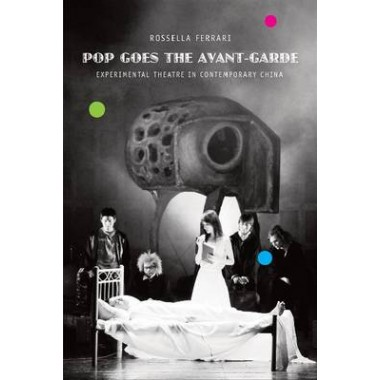 Pop Goes the Avant-garde :Experimental Theatre in Contemporary China
